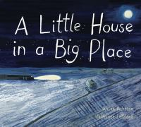 Cover image for A little house in a big place / written by Alison Acheson ; illustrated by Valériane Leblond.