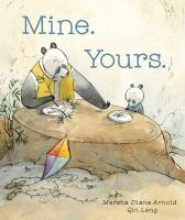 Cover image for Mine. yours. / written by Marsha Diane Arnold ; illustrated by Qin Leng.