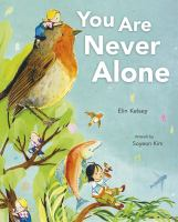Cover image for You are never alone / written by Elin Kelsey ; artwork by Soyeon Kim.