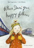 Cover image for Where Dani goes, happy follows / [written by] Rose Lagercrantz ; [illustrated by] Eva Eriksson ; translated by Julia Marshall.