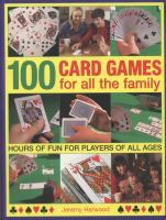 Cover image for 100 card games for all the family : hours of fun for players of all ages / Jeremy Harwood.