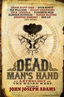 Cover image for Dead man's hand : an anthology of the weird west / edited by John Joseph Adams.