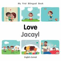 Cover image for Love [board book] = Jacayl : English-Somali / written by Patricia Billings and Fatih Erdoğan ; illustrated by Manuela Gutierrez Montoya.