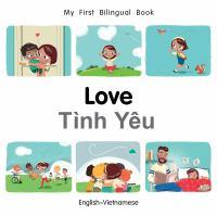 Cover image for Love [board book] = Tình yêu : English-Vietnamese / written by Patricia Billings and Fatih Erdogan ; illustrated by Manuela Gutierrez Montoya.