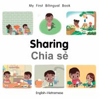 Cover image for Sharing [board book] = Chia sẻ : English-Vietnamese / written by Patricia Billings and Fatih Erdogan ; illustrated by Manuela Gutierrez Montoya.