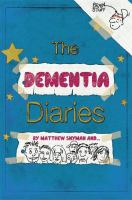 Cover image for The dementia diaries : a novel in cartoons / by Matthew Snyman and Social Innovation Lab Kent ; foreword by Angela Rippon.