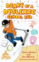 Cover image for Diary of a dyslexic school kid : Alais Winton and Zac Millard ; Illustrated by Joe Salerno.