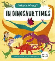 Cover image for What's wrong. In dinosaur times / Catherine Veitch ; illustrated by Fermin Solis.