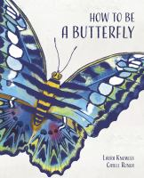 Cover image for How to be a butterfly / words by Laura Knowles, pictures by Catell Ronca.