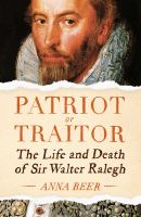 Cover image for Patriot or traitor : the life and death of Sir Walter Ralegh / Anna Beer.