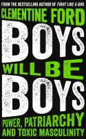 Cover image for Boys will be boys : power, patriarchy and toxic masculinity / Clementine Ford.