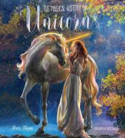 Imagen de portada para The magical history of unicorns / Russ Thorne ; foreword by Reffelia.