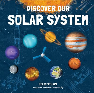 Cover image for Discover our solar system / Colin Stuart ; illustrated by Charlie Brandon-King.
