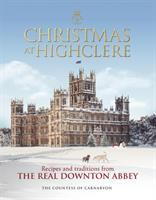 Cover image for Christmas at Highclere : recipes & traditions from the real Downton Abbey / The Countess of Carnarvon.