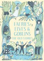 Cover image for Faeries, elves & goblins : the old stories / Rosalind Kerven.