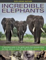 Cover image for Incredible elephants : a fascinating guide to the gentle giants that dominate Africa and Asia / Barbara Taylor ; Dr. Adrian Lister, consultant.