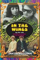 Cover image for In the wings : my life with Roger McGuinn and the Byrds / Ianthe McGuinn