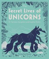 Cover image for The secret lives of unicorns / Dr. Temisa Seraphini and Sophie Robin.