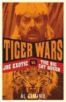 Cover image for Tiger wars : Joe Exotic vs. the big cat queen / Al Cimino.