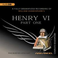 Cover image for William Shakespeare's Henry VI. Part one [sound recording] / Arkangel Productions.