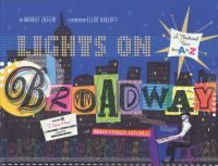 Cover image for Lights on Broadway : a theatrical tour from A to Z / Harriet Ziefert ; with Brian Stokes Mitchell ; illustrated by Elliott Kreloff.