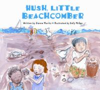 Cover image for Hush, little beachcomber / written by Dianne Moritz ; illustrated by Holly McGee.