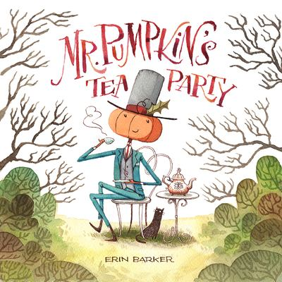 Imagen de portada para Mr. Pumpkin's tea party / Erin Barker.