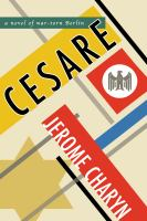 Cover image for Cesare : a novel of war-torn Berlin / Jerome Charyn.