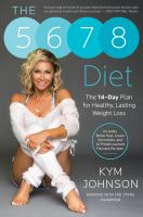 Cover image for The 5-6-7-8 diet : the 14-day plan for healthy, lasting weight loss / Kym Johnson ; with Karen Moline.