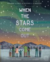 Cover image for When the stars come out / written by Nicola Edwards ; illustrated by Lucy Cartwright.