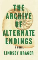 Cover image for The archive of alternate endings / Lindsey Drager.