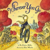 Cover image for Wherever you go [Vox book] / by Pat Zietlow Miller ; illustrated by Eliza Wheeler.