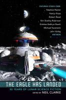 Cover image for The Eagle has landed : 50 years of lunar science fiction / edited by Neil Clarke.
