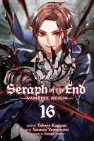 Cover image for Seraph of the end. Vampire reign. 16 / story by Takaya Kagami ; art by Yamato Yamamoto ; storyboards by Daisuke Furuya ; translation, Adrienne Beck ; touch-up art and lettering, Sabrina Heep.