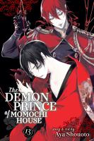 Cover image for The demon prince of Momochi House. 13 / story and art by Aya Shouoto ; translation, JN Productions ; touch-up art and lettering, Inori Fukuda Trant.