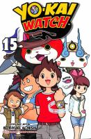 Cover image for Yo-kai watch. 15 / story and art by Noriyuki Konishi ; original concept and supervised by Level-5 Inc. ; translation/Tetsuichiro Miyaki ; lettering/John Hunt.