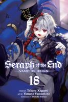 Cover image for Seraph of the end. Vampire reign. 18 / story by Takaya Kagami ; art by Yamato Yamamoto ; storyboards by Daisuke Furuya ; translation, Adrienne Beck ; touch-up art & lettering, Sabrina Heep.