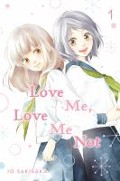 Cover image for Love me, love me not. Vol. 1 / Io Sakisaka ; adaptation Nancy Thistlethwaite ; translation JN Productions ; touch-up art and lettering Sara Linsley.