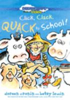 Cover image for Click, clack, quack to school! / directed by Andy T. Jones ; text by Doreen Cronin ; illustration by Betsy Lewin.