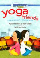Cover image for Yoga friends : a pose-by-pose partner adventure for kids / director, Andy T. Jones ; text by Mariam Gates and Rolf Gates ; illustration by Sarah Jane Hinder.