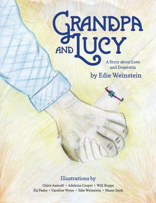 Cover image for Grandpa and Lucy: a story about love and dementia / by Edie Weinstein; illustrations by Claire Aamodt, Adeleine Cooper, Will Hoppe, Ela Paske, Caroline Weier, Edie Weinstein, Shane Zenk.