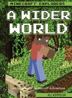 Cover image for A wider world : an unofficial Minecraft® adventure / Jill Keppeler.