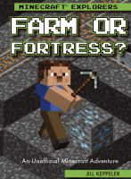 Cover image for Farm or fortress? : an unofficial Minecraft® adventure / Jill Keppeler.