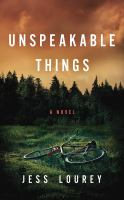 Cover image for Unspeakable things [sound recording] / Jessica Lourey.