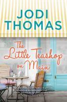 Cover image for The little teashop on Main [sound recording] / Jodi Thomas.