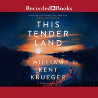 Cover image for This tender land [sound recording] / William Kent Krueger.