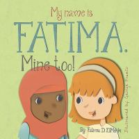 Cover image for My name is Fatima. Mine too! / by Fatima D. ElMekki ; illustrated by George Franco.