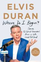Cover image for Where do I begin? : stories from a life lived out loud / Elvis Duran ; with Andy Barr.