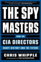 Cover image for The spymasters : how the CIA directors shape history and the future / Chris Whipple.