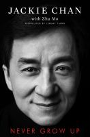 Cover image for Never grow up / Jackie Chan with Zhu Mo ; translated by Jeremy Tiang.